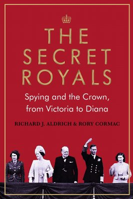 The Secret Royals: Spying and the Crown, from Victoria to Diana (Hardback)
