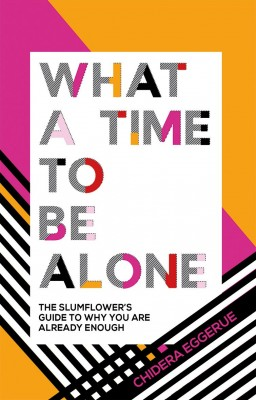 Cover of the book, What a Time to Be Alone: The Slumflower's Guide to Why You Are Already Enough.
