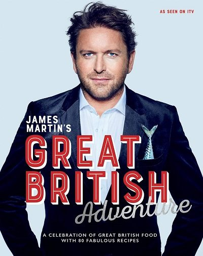 James Martin's Great British Adventure: A celebration of Great British food, with 80 fabulous recipes (Hardback)