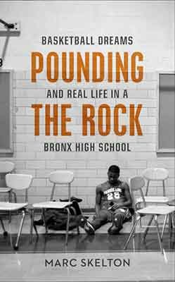 Pounding the Rock: Basketball Dreams and Real Life in a Bronx High School (Hardback)