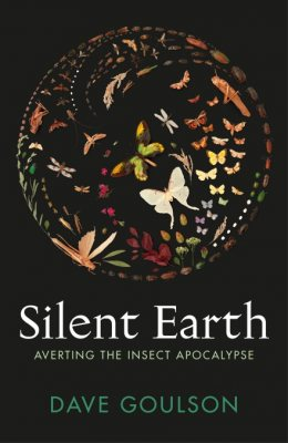 Silent Earth: Averting the Insect Apocalypse (Hardback)