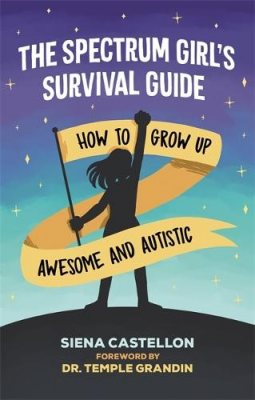 The Spectrum Girl's Survival Guide: How to Grow Up Awesome and Autistic (Paperback)