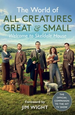 The World of All Creatures Great & Small: Welcome to Skeldale House (Hardback)