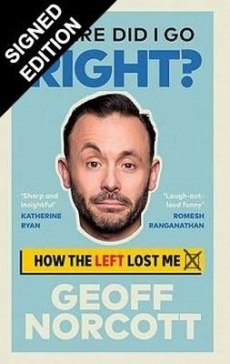 Where Did I Go Right?: How the Left Lost Me: Signed Edition (Hardback)