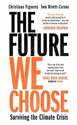The Future We Choose: A Stubborn Optimist's Guide to the Climate Crisis (Hardback)