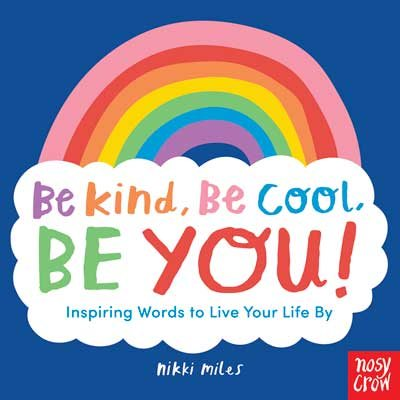 Be Kind, Be Cool, Be You: Inspiring Words to Live Your Life By (Paperback)