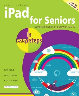 iPad for Seniors in easy steps: Covers iOS 10 (Paperback)