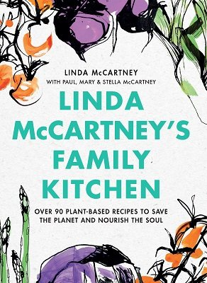 Linda McCartney's Family Kitchen: Over 90 Plant-Based Recipes to Save the Planet and Nourish the Soul (Hardback)