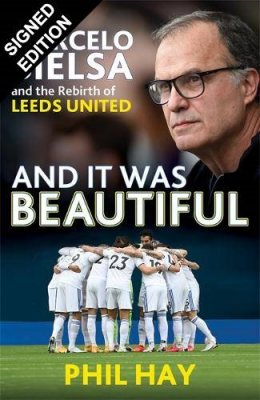 And it was Beautiful: Marcelo Bielsa and the Rebirth of Leeds United: Signed Edition (Hardback)