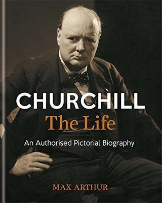 Churchill: The Life: An authorised pictorial biography (Hardback)