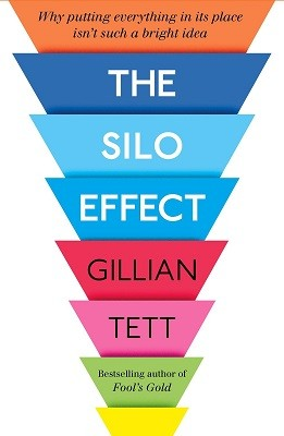 The Silo Effect: Why putting everything in its place isn't such a bright idea (Hardback)