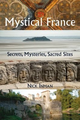A Guide to Mystical France: Secrets, Mysteries, Sacred Sites (Paperback)