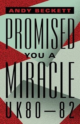 Promised You A Miracle: Why 1980-82 Made Modern Britain (Hardback)