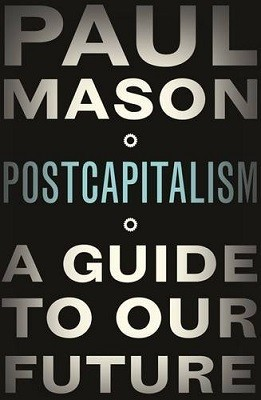 PostCapitalism: A Guide to Our Future (Hardback)