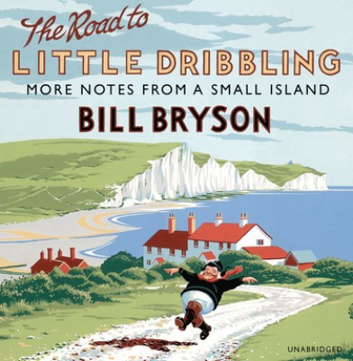 The Road to Little Dribbling: More Notes from a Small Island - Bryson (CD-Audio)