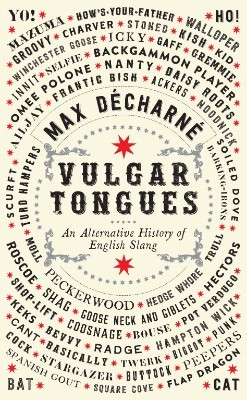Vulgar Tongues: An Alternative History of English Slang (Hardback)