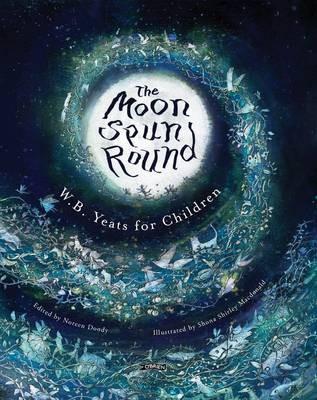 The Moon Spun Round: W. B. Yeats for Children (Hardback)