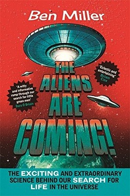 The Aliens Are Coming!: The Exciting and Extraordinary Science Behind Our Search for Life in the Universe (Paperback)