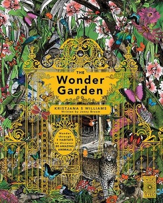 The Wonder Garden: Wander through the world's wildest habitats and discover more than 80 amazing animals (Hardback)