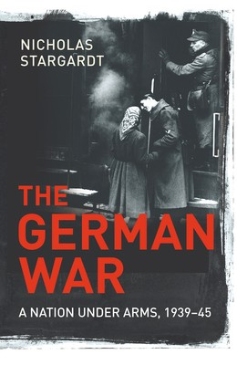 The German War: A Nation Under Arms, 1939-45 (Hardback)