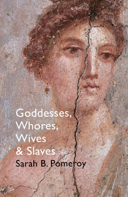 Goddesses, Whores, Wives and Slaves: Women in Classical Antiquity (Paperback)