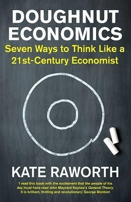 Doughnut Economics: Seven Ways to Think Like a 21st-Century Economist (Paperback)