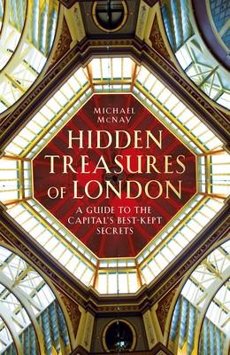 Hidden Treasures of London: A Guide to the Capital's Best-kept Secrets (Hardback)