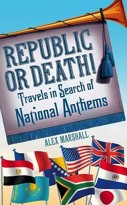 Republic or Death!: Travels in Search of National Anthems (Hardback)