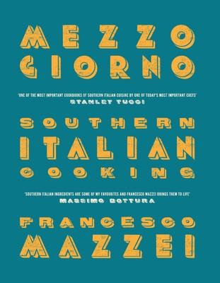 Mezzogiorno: Francesco Mazzei Recipes from Southern Italy (Hardback)
