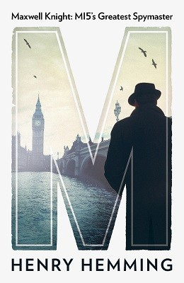 M: Maxwell Knight: MI5's Greatest Spymaster (Hardback)
