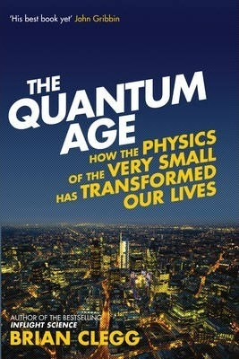 The Quantum Age: How the Physics of the Very Small has Transformed Our Lives (Paperback)