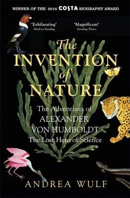 The Invention of Nature: The Adventures of Alexander von Humboldt, the Lost Hero of Science: Costa & Royal Society Prize Winner (Paperback)