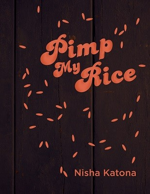 Pimp My Rice: Dress it Up, Spice it Up, Serve it Up (Hardback)