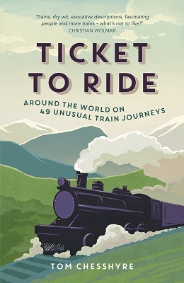 Ticket to Ride: Around the World on 49 Unusual Train Journeys (Paperback)