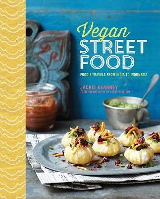 Vegan Street Food: Foodie Travels from India to Indonesia (Hardback)