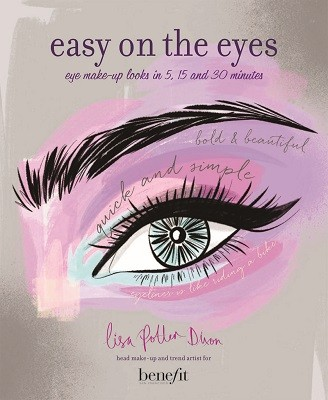 Easy on the Eyes: Eye Make-Up Looks in 5, 15 and 30 Minutes (Hardback)