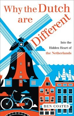 Why the Dutch are Different: A Journey into the Hidden Heart of the Netherlands: From Amsterdam to Zwarte Piet, the acclaimed guide to travel in Holland (Paperback)