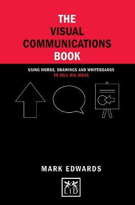 The Visual Communications Book: Using Words, Drawings and Whiteboards to Sell Big Ideas - Concise Advice (Hardback)