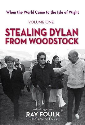 When the World Came to the Isle of Wight: Volume One: Stealing Dylan from Woodstock (Hardback)