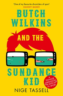 Butch Wilkins and the Sundance Kid: A Teenage Obsession with TV Sport (Paperback)