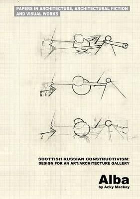 Alba: Scottish Russian Constructivism: Design for an Art/Architecture Gallery (Paperback)