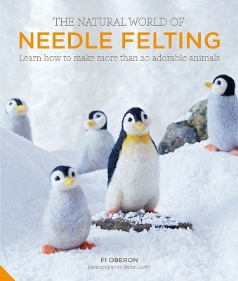 The Natural World of Needle Felting: Learn How to Make More than 20 Adorable Animals (Hardback)
