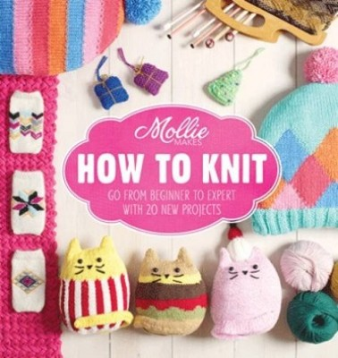 Mollie Makes: How to Knit: Go from beginner to expert with 20 new projects - Mollie Makes (Hardback)