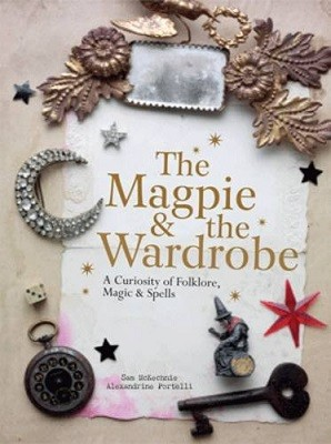 The Magpie and the Wardrobe: A Curiosity of Folklore, Magic and Spells (Hardback)