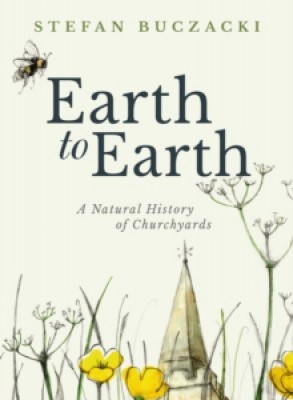 Earth to Earth: A Natural History of Churchyards (Hardback)