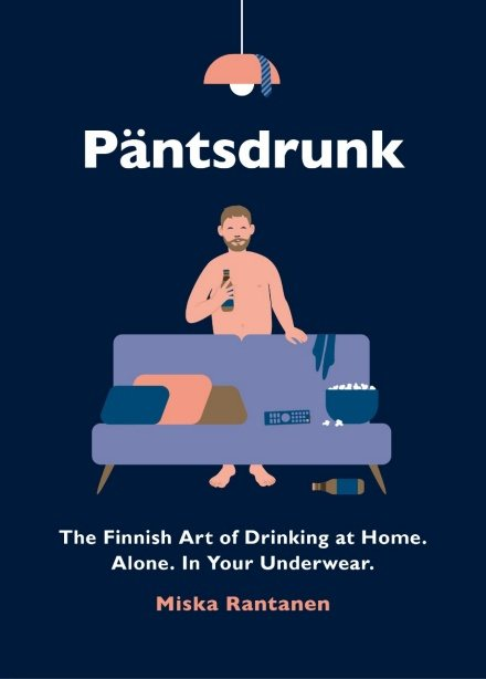 Pantsdrunk: The Finnish Art of Drinking at Home. Alone. In Your Underwear. (Hardback)