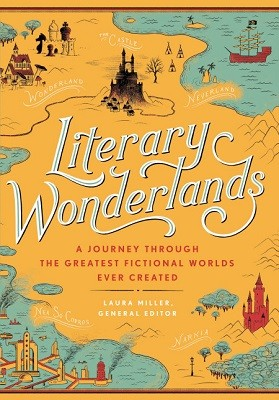 Literary Wonderlands: A Journey through the Greatest Fictional Worlds Ever Created (Hardback)