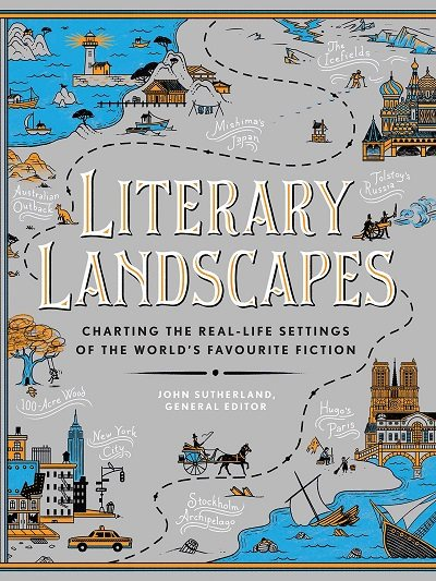 Literary Landscapes: Charting the Real-Life Settings of the World's Favourite Fiction (Hardback)