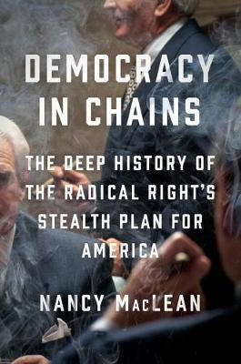 Democracy in Chains: the deep history of the radical right's stealth plan for America (Paperback)