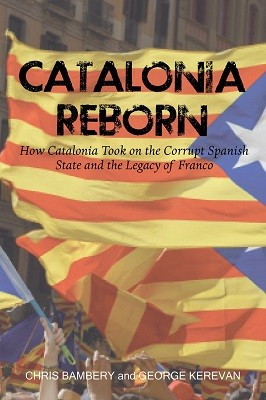 Catalonia Reborn: How Catalonia Took On the Corrupt Spanish State and the Legacy of Franco (Paperback)